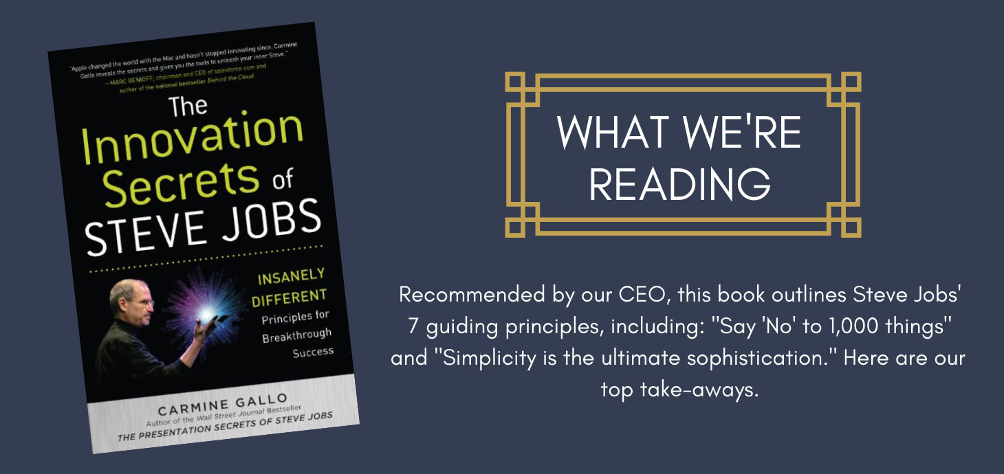 """What We're Reading: The Innovation Secrets of Steve Jobs. Recommended by our CEO, this book outlines Steve Jobs' 7 guiding principles, including: """"Say No to 1,000 thing"""" and """"Simplicity is the ultimate sophistication."""" Here are our top take-aways."""